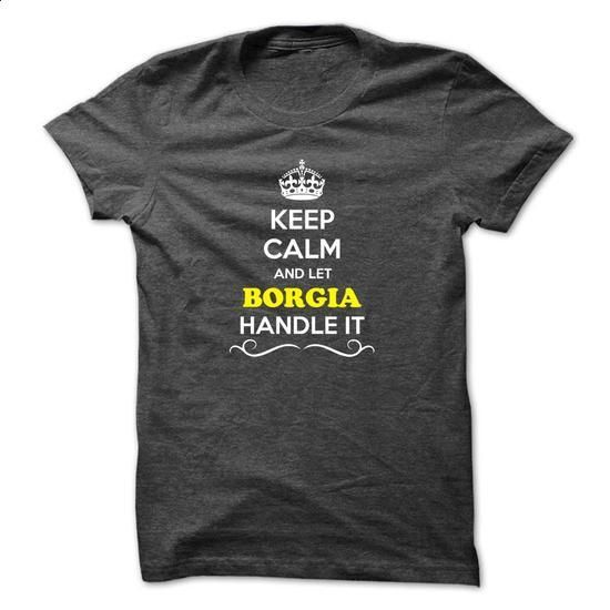 Keep Calm and Let BORGIA Handle it - #diy tee #printed tee. BUY NOW => https://www.sunfrog.com/LifeStyle/Keep-Calm-and-Let-BORGIA-Handle-it.html?68278