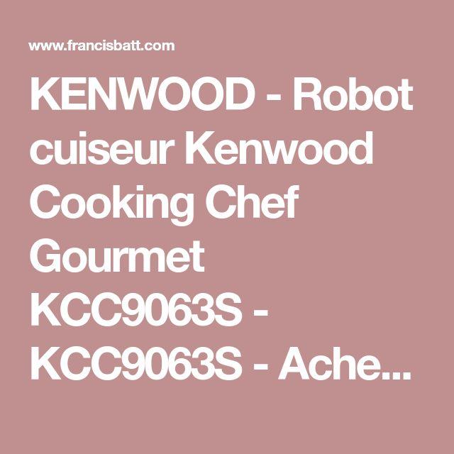 KENWOOD - Robot cuiseur Kenwood Cooking Chef Gourmet KCC9063S - KCC9063S - Achetez au meilleur prix chez Francis BATT