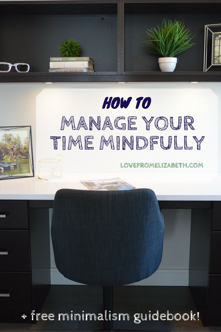 Mindful Time Management | Want to learn how to manage your time mindfully? Commit to making the most of your time with these simple tips. Download my free Minimalism Guidebook for more!