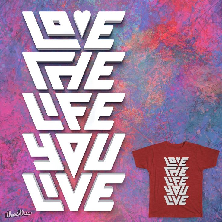 Love The Life You Live on Threadless