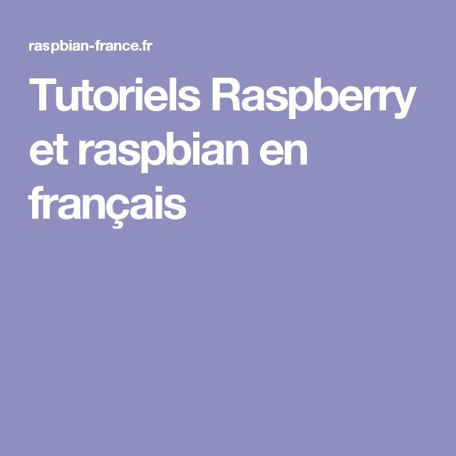 Tutoriels Raspberry et raspbian en français