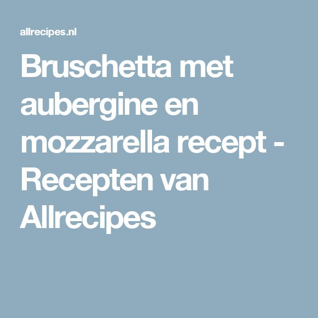 Bruschetta met aubergine en mozzarella recept - Recepten van Allrecipes