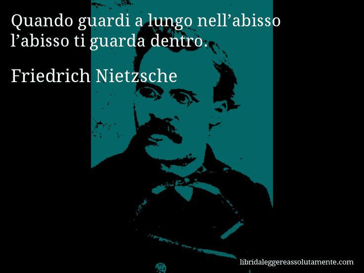 Aforisma di Friedrich Nietzsche , Quando guardi a lungo nell'abisso l'abisso ti guarda dentro.