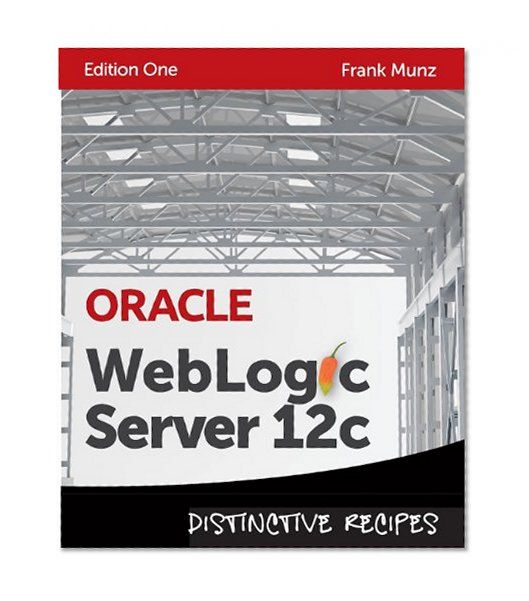 Book Cover Oracle WebLogic Server 12c: Distinctive Recipes (Architecture, Development and Administration)