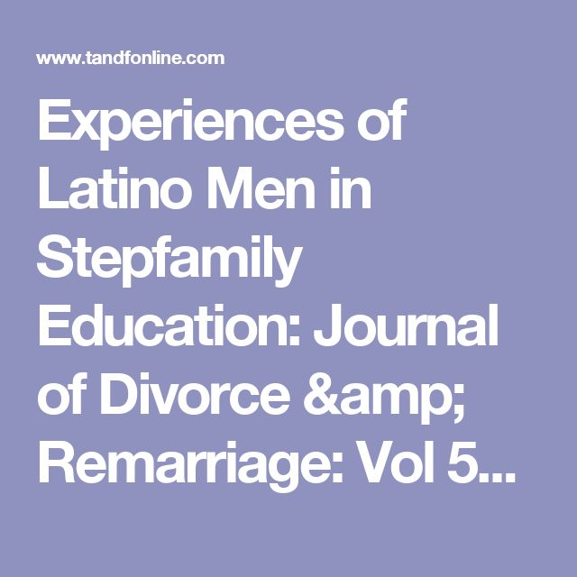 Experiences of Latino Men in Stepfamily Education: Journal of Divorce & Remarriage: Vol 54, No 3