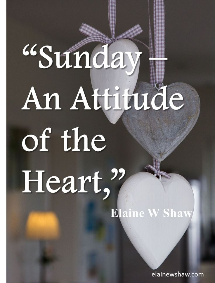 """Sunday - An Attitude of the Heart"" Elaine W Shaw Image Quote elainewshaw.com"