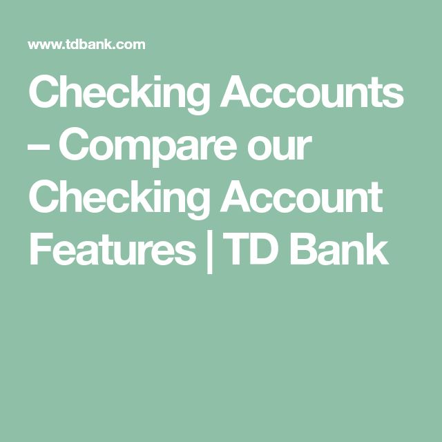 Checking Accounts – Compare our Checking Account Features | TD Bank