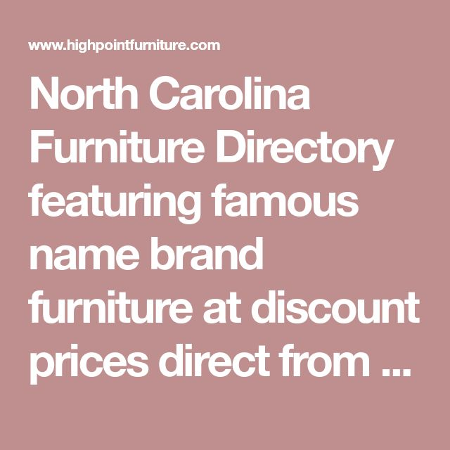 North Carolina Furniture Directory featuring famous name brand furniture at discount prices direct from the manufacturers outlets and discount furniture stores including High Point NC furniture outlets