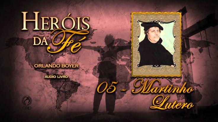 05 - Martinho Lutero (Heróis da Fé)