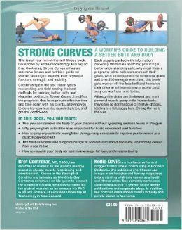 Strong Curves: A Woman's Guide to Building a Better Butt and Body: Bret Contreras MS CSCS, Kellie Davis: 9781936608645: Amazon.com: Books