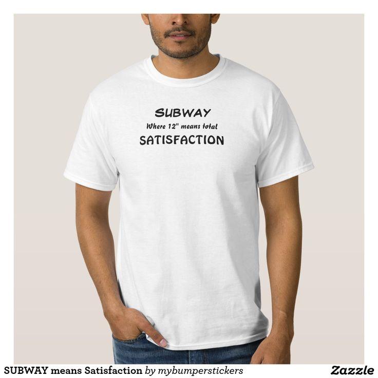 SUBWAY means Satisfaction T Shirt - #subway #satisfaction