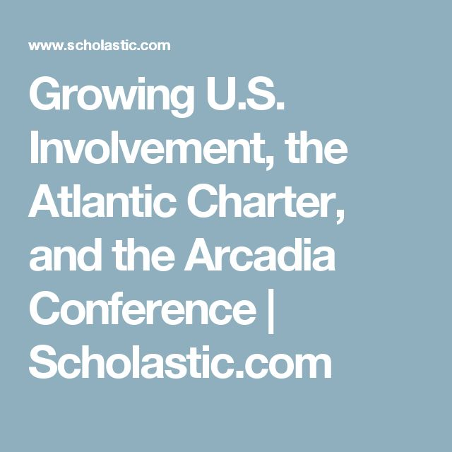 Growing U.S. Involvement, the Atlantic Charter, and the Arcadia Conference | Scholastic.com