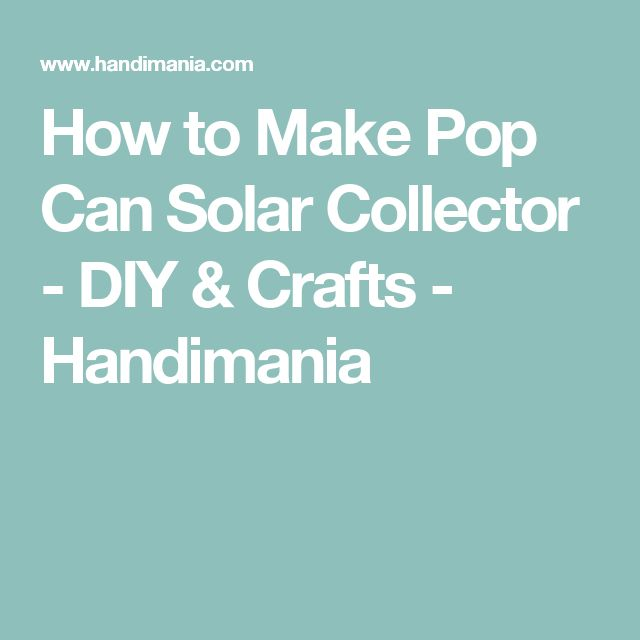 How to Make Pop Can Solar Collector - DIY & Crafts - Handimania