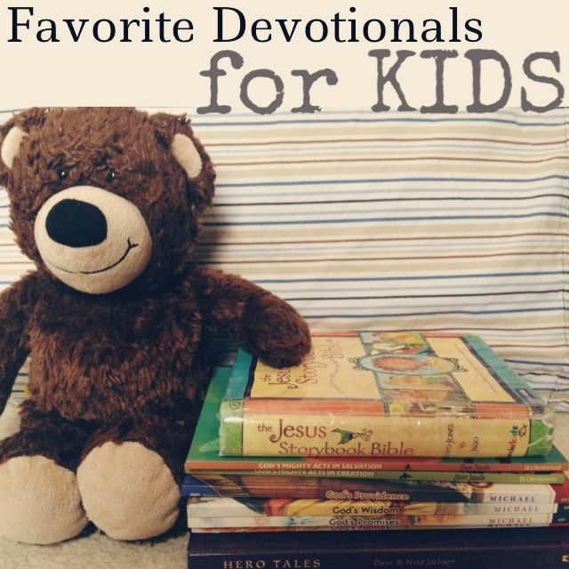 Favorite Devotionals for Kids - These are the ones that Ive found to be solid, good for all ages, and at a level kids can grasp best.
