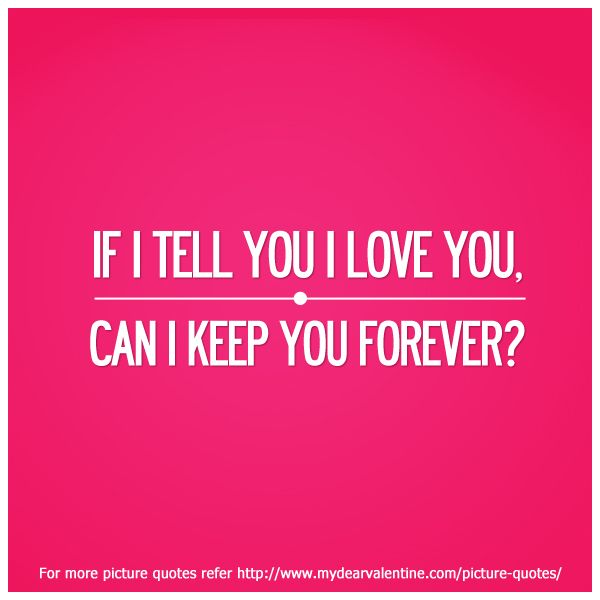 If I Tell You I Love You Can I Keep You Forever I You