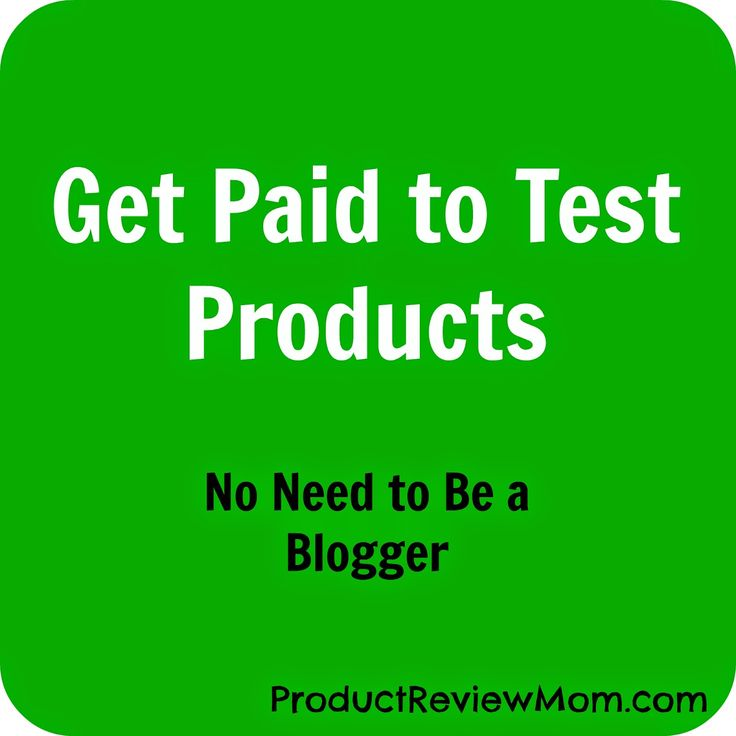 Get Paid to Test Product- No Need to be a Blogger via www.Productreviewmom.com
