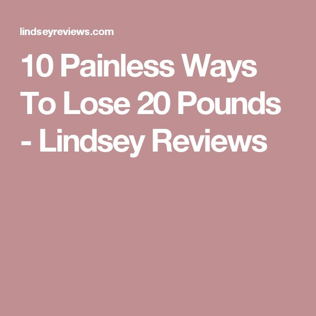 10 Painless Ways To Lose 20 Pounds - Lindsey Reviews