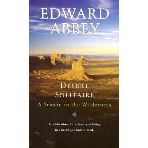 Desert Solitaire, Edward Abbey  - Abbey's account of two seasons spent as a ranger in Arches National Park is about soul-searching, but without an ounce of New Age squish