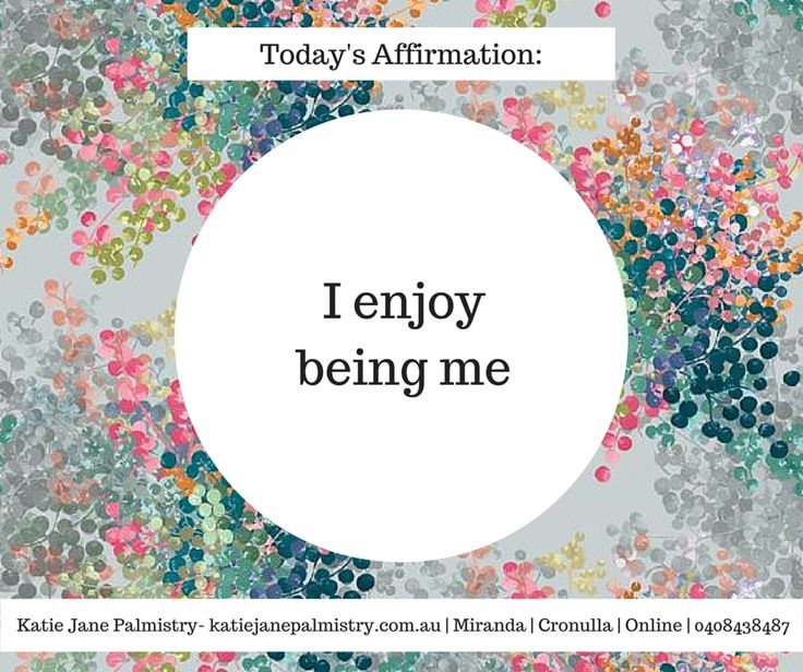 I enjoy being me. Affirmation from Katie Jane Palmistry Follow me on facebook www.facebook.com/katiejanepalmistry Website- www.katiejanepalmistry.com.au