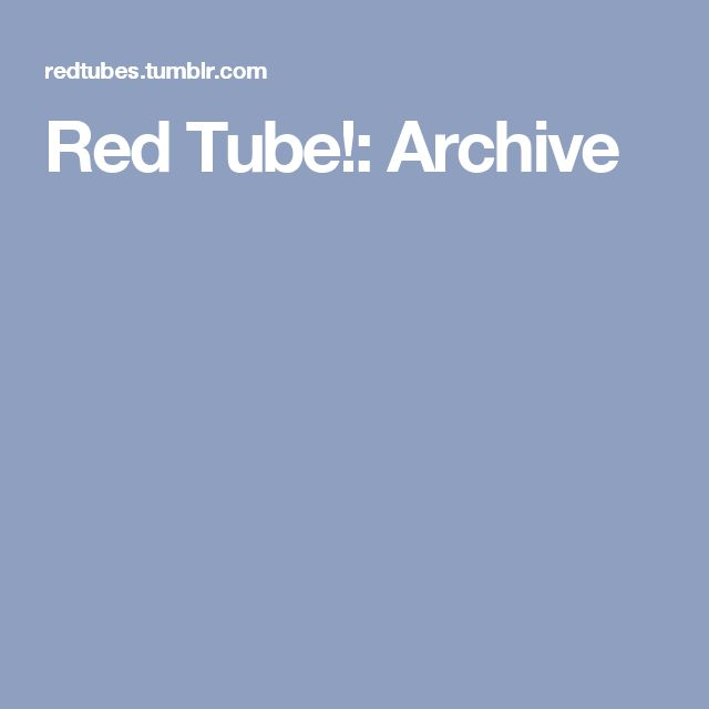 Red Tube!: Archive