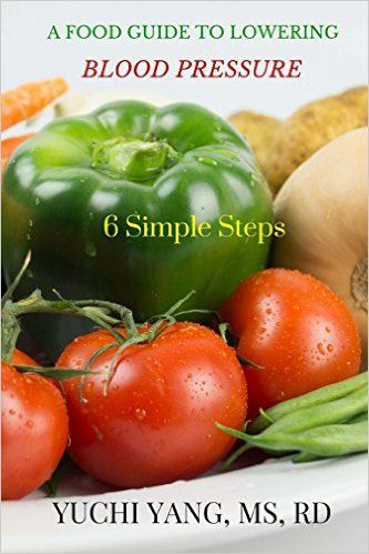 A Food Guide to Lowering Blood Pressure: 6 Simple Steps: Yuchi Yang RD: 9781539803423: Amazon.com: Books