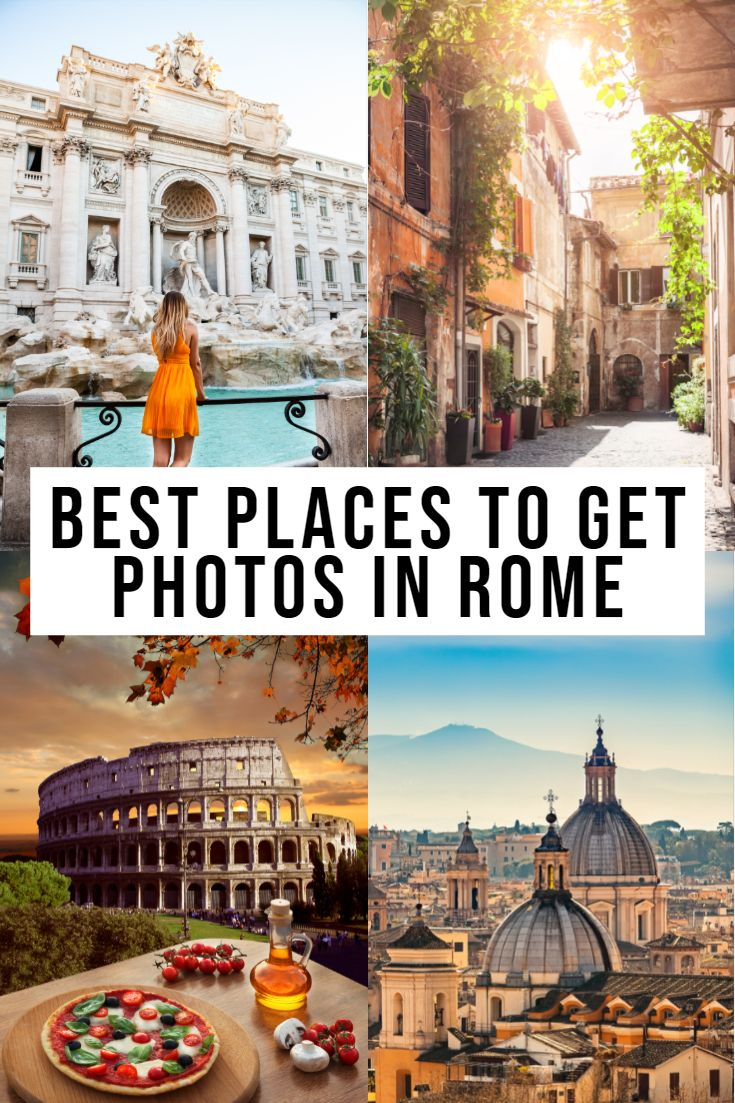 Where To Get The Best Photos In Rome Italy In 2020 Italy Travel Guide Rome Attractions Rome Travel