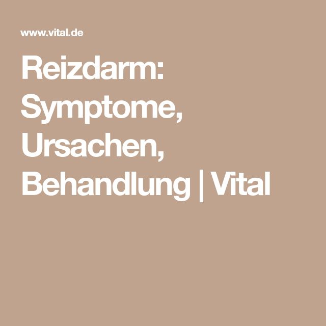 Reizdarm: Symptome, Ursachen, Behandlung   Vital