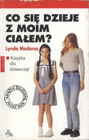Co się dzieje z moim ciałem?, Lynda Madaras, WAB, 1994, http://www.antykwariat.nepo.pl/co-sie-dzieje-z-moim-cialem-lynda-madaras-p-1334.html