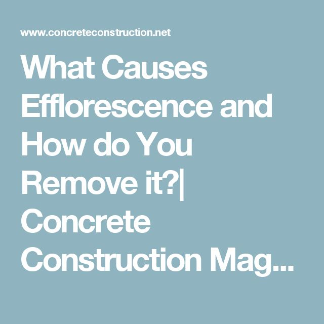 What Causes Efflorescence and How do You Remove it?| Concrete Construction Magazine | Concrete Construction, Efflorescence, Bleeding, Cementitious Materials and Pozzolans