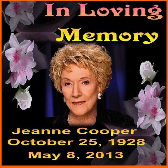 Our Thoughts and prayers go out to Corbin, Caren and Collin Bernsen, The family friends and fans of Young and the Restless star Jeanne Cooper who passed away this morning. Rest In Peace Jeanne. October 25, 1928 ~ May 8, 2013