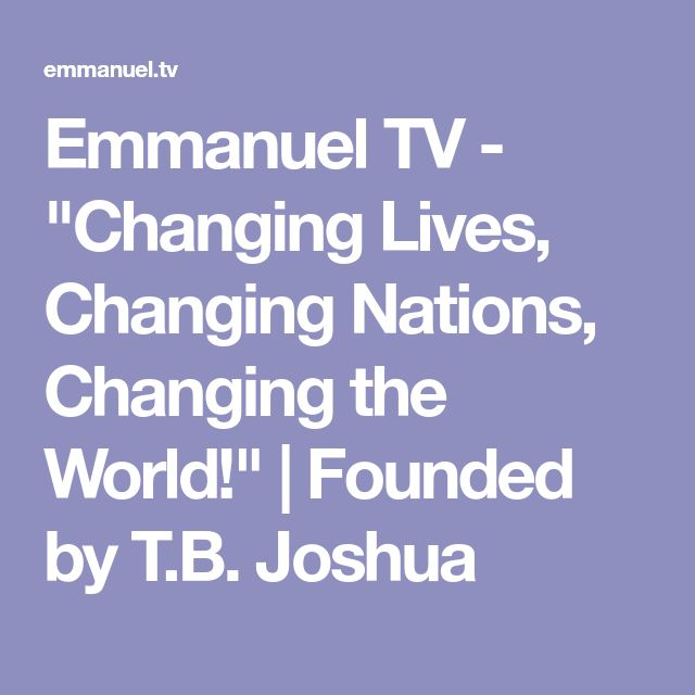 "Emmanuel TV - ""Changing Lives, Changing Nations, Changing the World!"" 