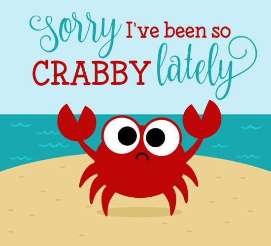 Send this card for free and let someone know that you are sorry for being so crabby.