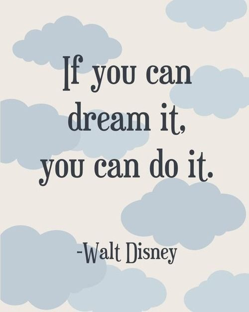 If you can dream it. You can do it. - Walt Disney: