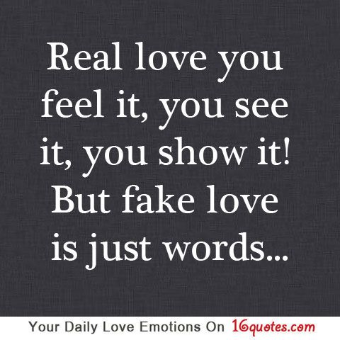 To Show You I Love You Quotes : Real love you feel it, you see it, you show it! But fake love is just ...