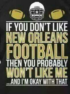 If you don't like New Orleans football, then you probably won't like me ...and I'm ok with that