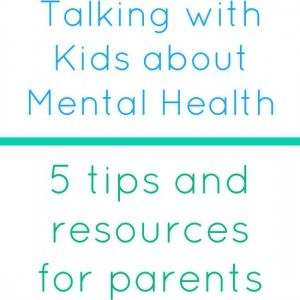 Talking With Kids About Mental Health All Things Parenting