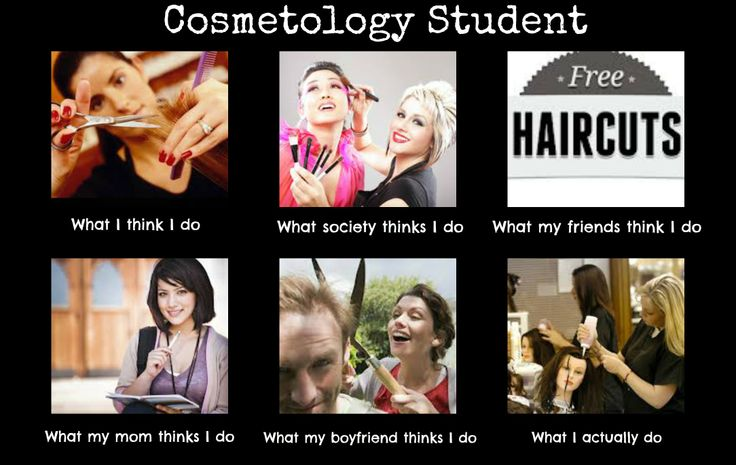 Cosmetology student. Haha! This is too true!