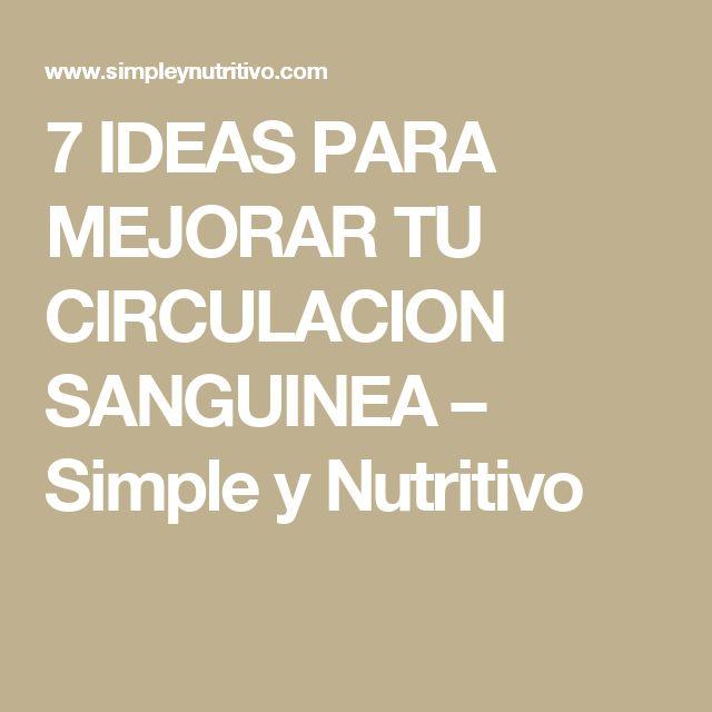 7 IDEAS PARA MEJORAR TU CIRCULACION SANGUINEA – Simple y Nutritivo