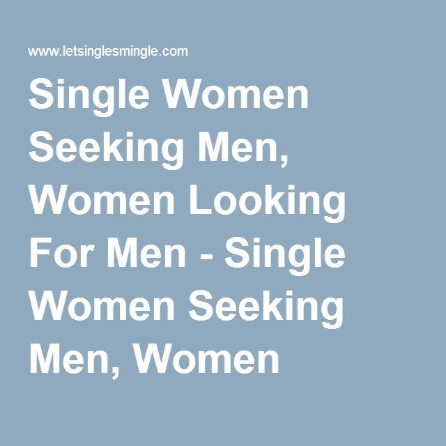 Single Women Seeking Men, Women Looking For Men - Single Women Seeking Men, Women Looking For Men