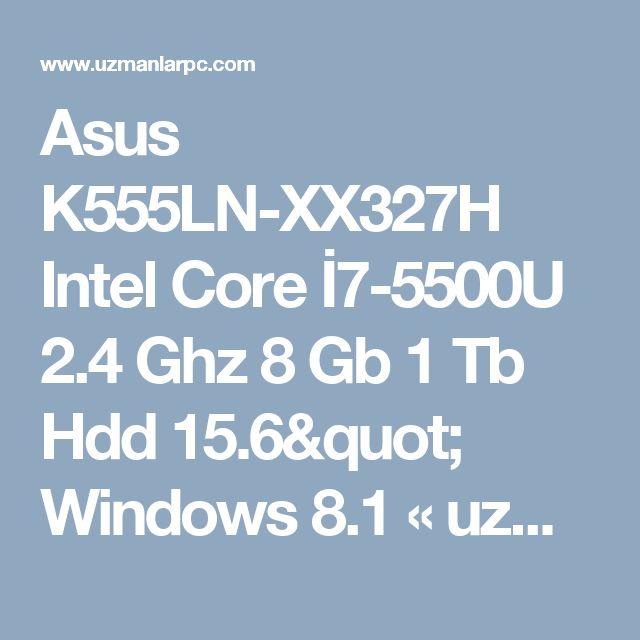 """Asus K555LN-XX327H Intel Core İ7-5500U 2.4 Ghz 8 Gb 1 Tb Hdd 15.6"""" Windows 8.1  «uzmanlarpc.com"""