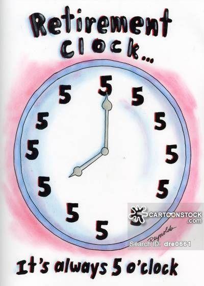 Retirement Clock...It's always 5 O'Clock.