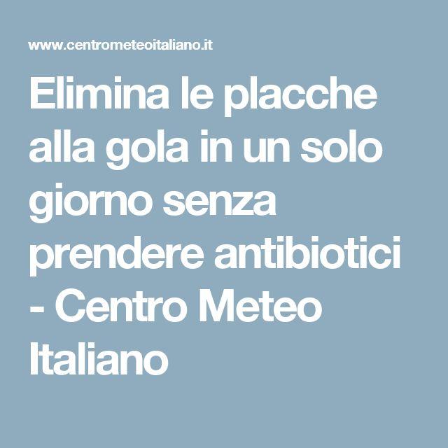 Elimina le placche alla gola in un solo giorno senza prendere antibiotici - Centro Meteo Italiano