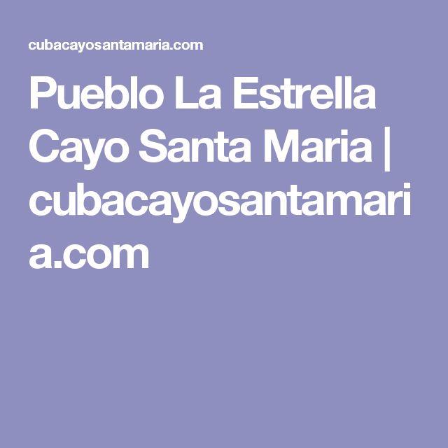 Pueblo La Estrella Cayo Santa Maria | cubacayosantamaria.com