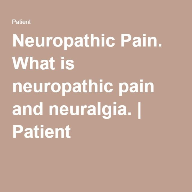 Neuropathic Pain. What is neuropathic pain and neuralgia. | Patient