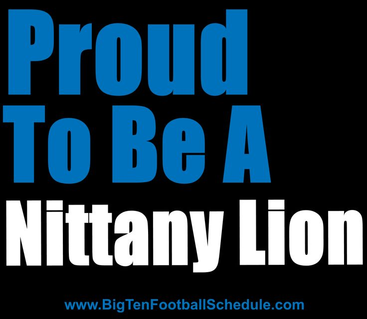 Proud to be a Nittany Lion  http://www.bigtenfootballschedule.com/penn_state_football_schedule_.html