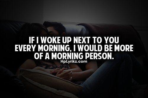 If I Woke Up Next To You Every Morning