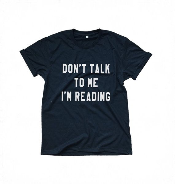 don't talk to me I'm reading sarcastic tshirt • Sweatshirt • jumper • crewneck • sweater • Clothes Casual Outift for • teens • movies • girls • women • summer • fall • spring • winter • outfit ideas • hipster • dates • school • back to school • parties • Polyvores • facebook • accessories • Tumblr Teen Grunge Fashion Graphic Tee Shirt