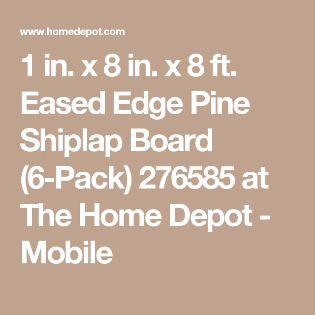 1 in. x 8 in. x 8 ft. Eased Edge Pine Shiplap Board (6-Pack) 276585 at The Home Depot - Mobile