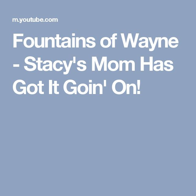 Fountains of Wayne - Stacy's Mom  Has Got It Goin' On!