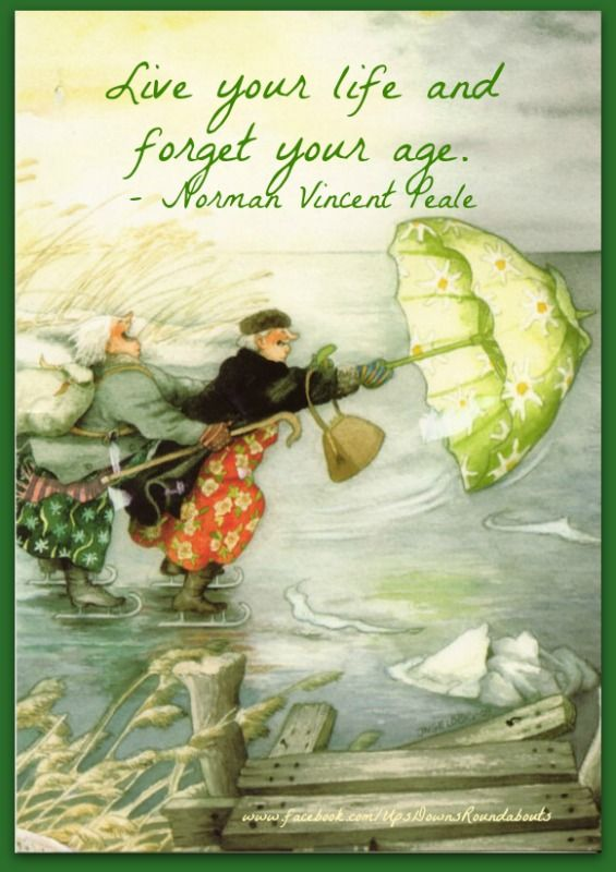 Live your life and forget your age. - Norman Vincent Peale